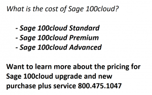 How much does Sage 100cloud Cost? Want to Learn the total cost of Sage 100cloud? – ask for package pricing to include Sage 100cloud company upgrade or data migration. Sage 100 Pricing is based on the number of users and version you select to purchase. Free Demo Compare Sage 100 versions and pricing from real world consultants. Learn about the latest features and upgrade costs from Previous Sage MAS 90 and Sage Mas 200. Free month end checklist and more with purchase.